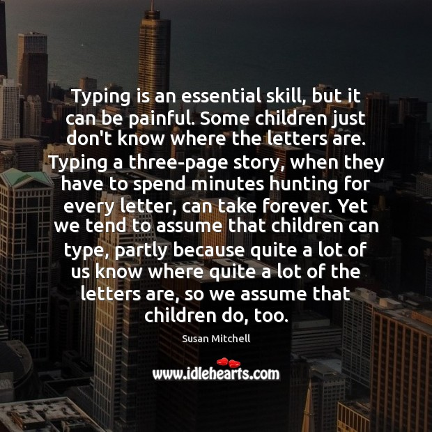 Typing is an essential skill, but it can be painful. Some children Susan Mitchell Picture Quote