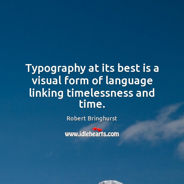 Typography at its best is a visual form of language linking timelessness and time. Robert Bringhurst Picture Quote