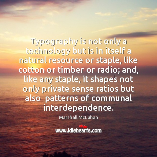 Typography is not only a technology but is in itself a natural Marshall McLuhan Picture Quote