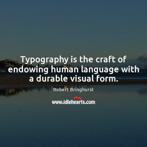 Typography is the craft of endowing human language with a durable visual form. Robert Bringhurst Picture Quote