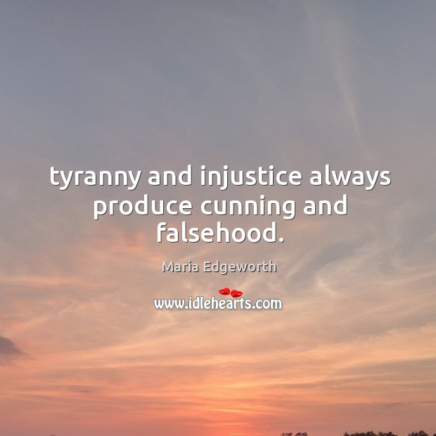 Tyranny and injustice always produce cunning and falsehood. Image