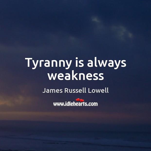 Tyranny is always weakness Image