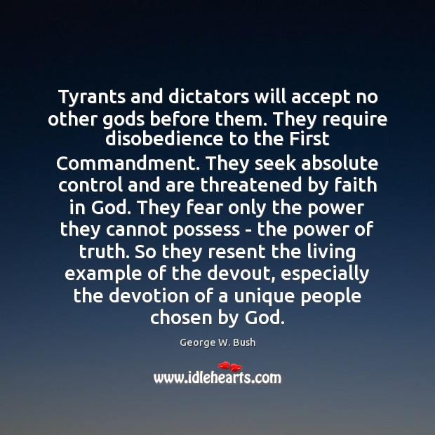 Image, Tyrants and dictators will accept no other gods before them. They require