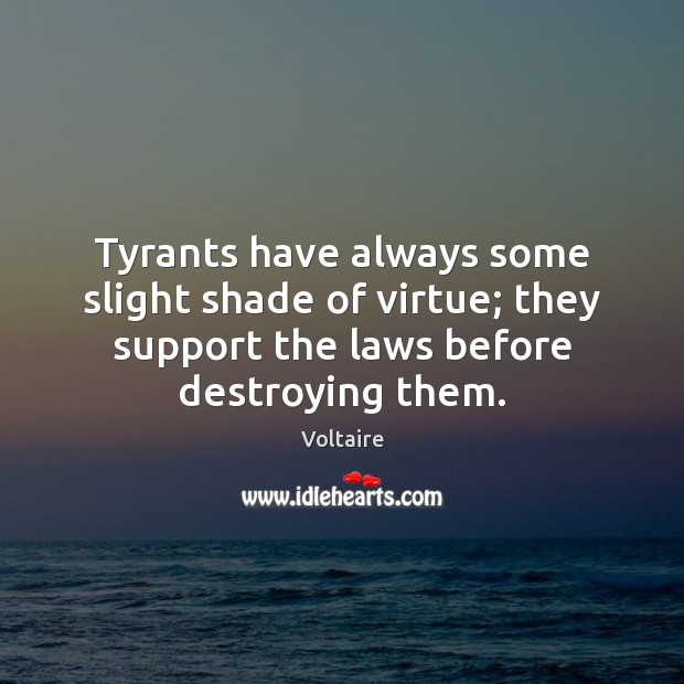 Tyrants have always some slight shade of virtue; they support the laws Voltaire Picture Quote