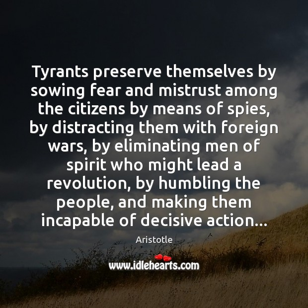 Tyrants preserve themselves by sowing fear and mistrust among the citizens by Image