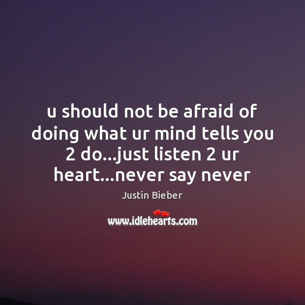 U should not be afraid of doing what ur mind tells you 2 Justin Bieber Picture Quote