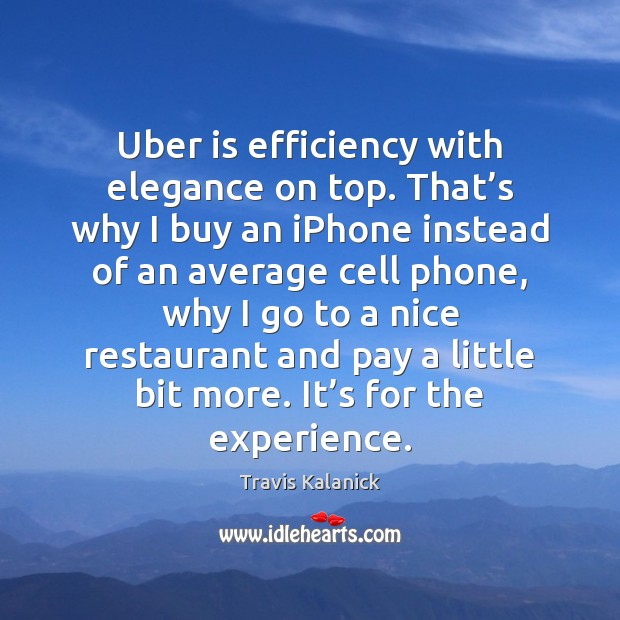 Image, Uber is efficiency with elegance on top. That's why I buy