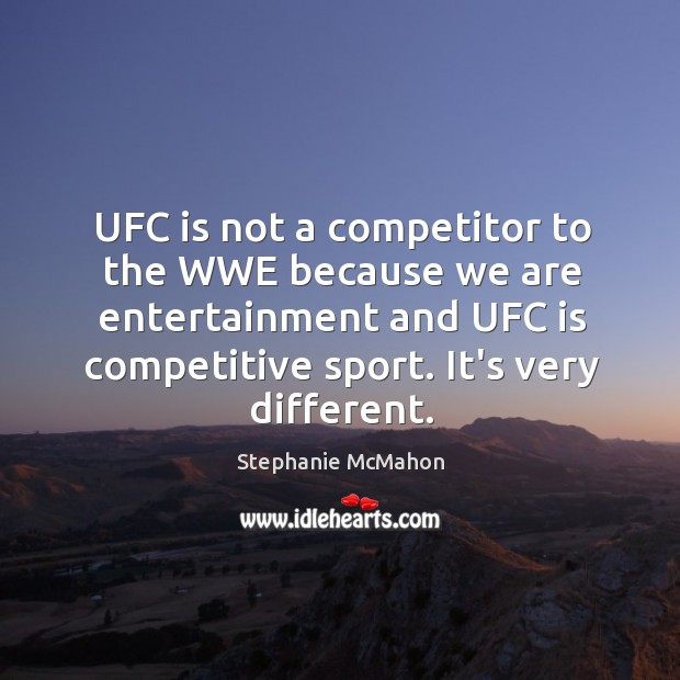 UFC is not a competitor to the WWE because we are entertainment Image