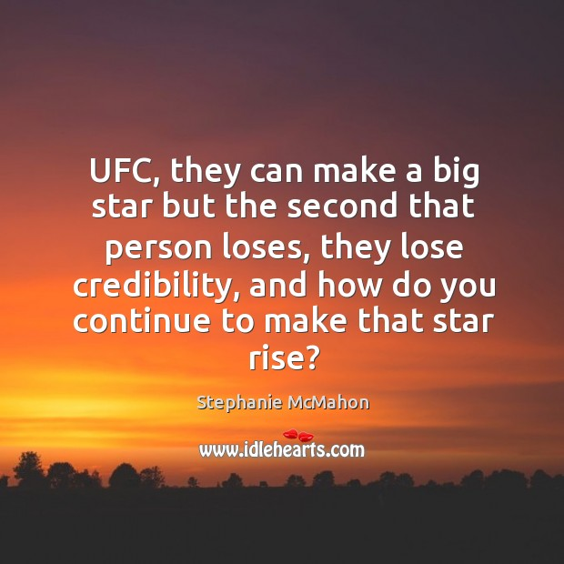 UFC, they can make a big star but the second that person Image