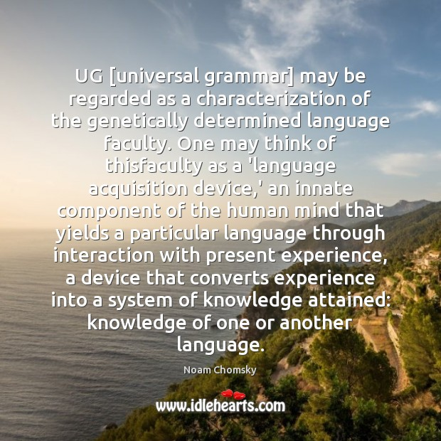 UG [universal grammar] may be regarded as a characterization of the genetically Noam Chomsky Picture Quote