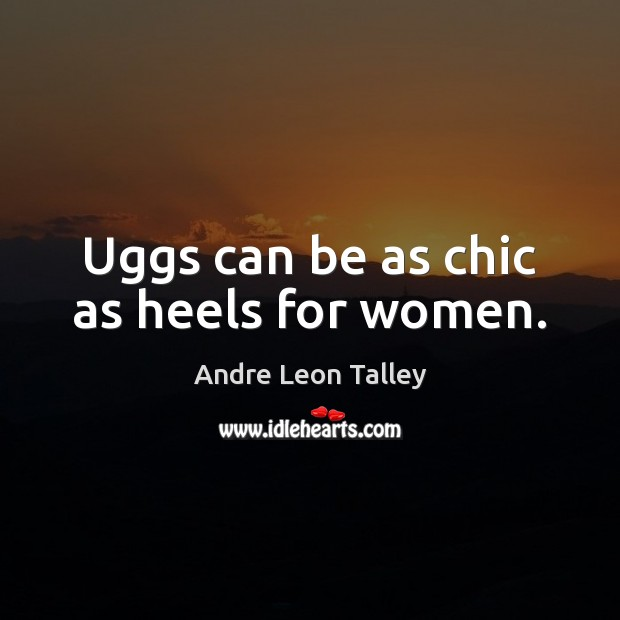 Image, Uggs can be as chic as heels for women.