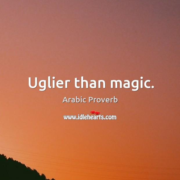 Uglier than magic. Arabic Proverbs Image