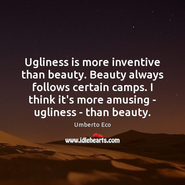 Image, Ugliness is more inventive than beauty. Beauty always follows certain camps. I