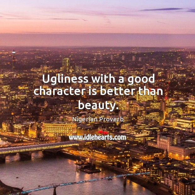 Ugliness with a good character is better than beauty. Good Character Quotes Image