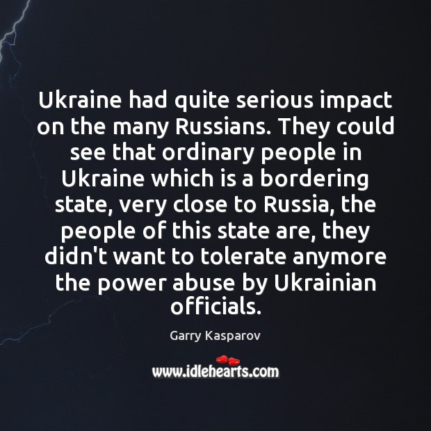 Ukraine had quite serious impact on the many Russians. They could see Garry Kasparov Picture Quote