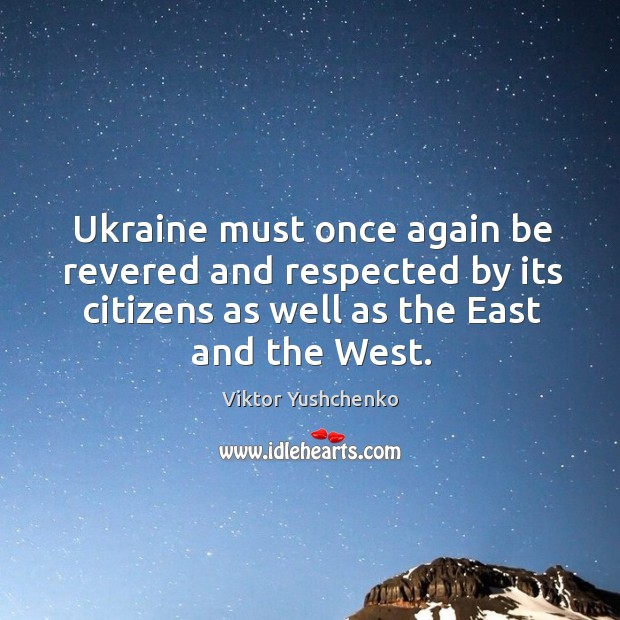 Image, Ukraine must once again be revered and respected by its citizens as well as the east and the west.