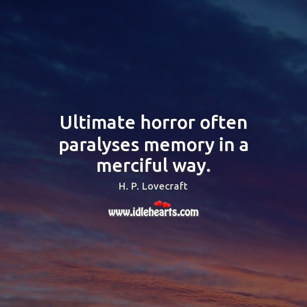 Ultimate horror often paralyses memory in a merciful way. Image