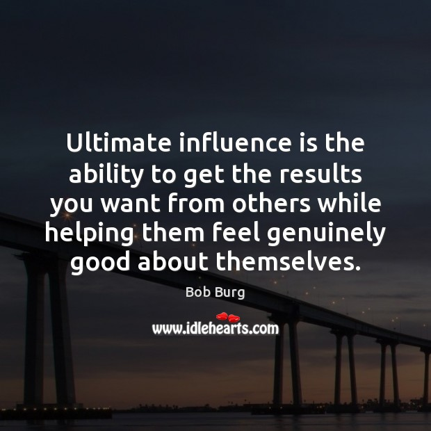 Image, Ultimate influence is the ability to get the results you want from
