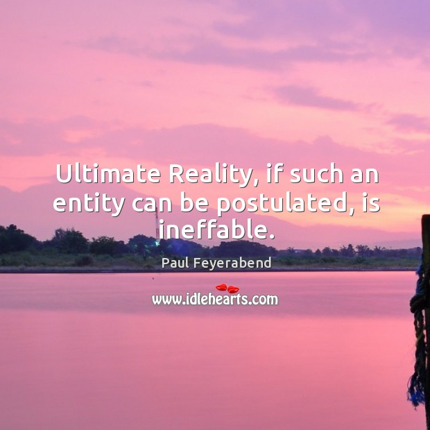 Ultimate Reality, if such an entity can be postulated, is ineffable. Image