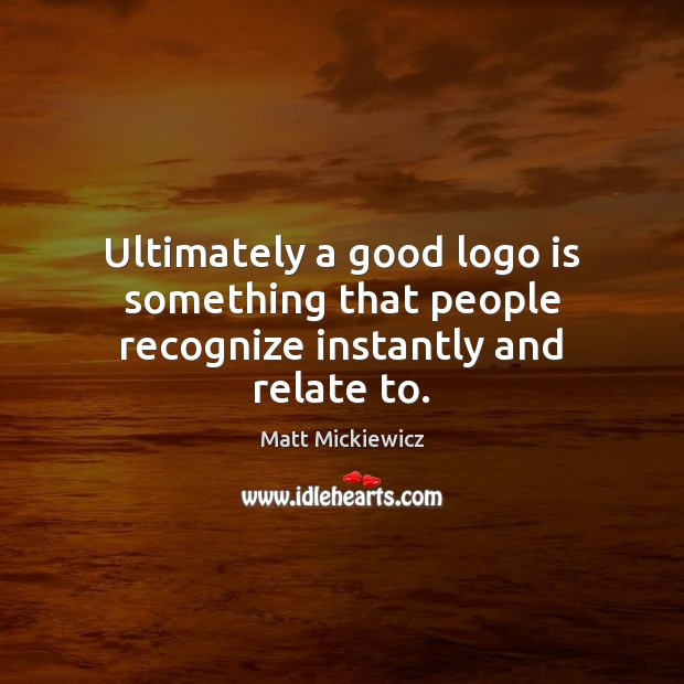 Image, Ultimately a good logo is something that people recognize instantly and relate to.