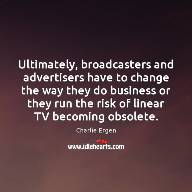 Image, Ultimately, broadcasters and advertisers have to change the way they do business