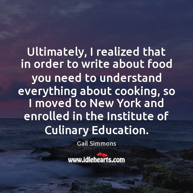 Image, Ultimately, I realized that in order to write about food you need
