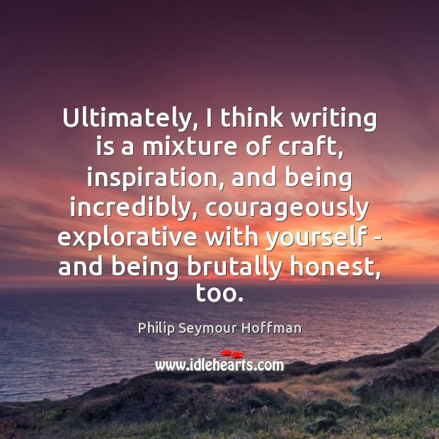 Image, Ultimately, I think writing is a mixture of craft, inspiration, and being