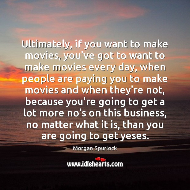 Ultimately, if you want to make movies, you've got to want to Image