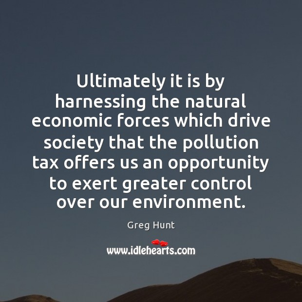 Ultimately it is by harnessing the natural economic forces which drive society Image