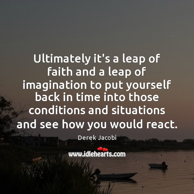 Image, Ultimately it's a leap of faith and a leap of imagination to