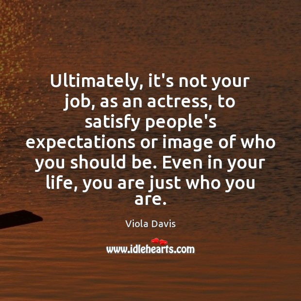 Ultimately, it's not your job, as an actress, to satisfy people's expectations Viola Davis Picture Quote