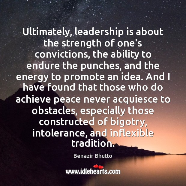 Ultimately, leadership is about the strength of one's convictions, the ability to Image