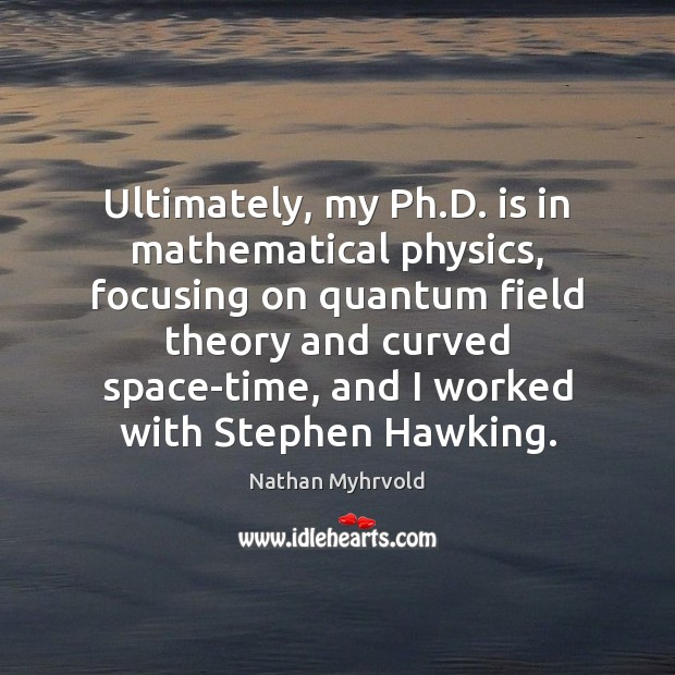 Ultimately, my Ph.D. is in mathematical physics, focusing on quantum field Image