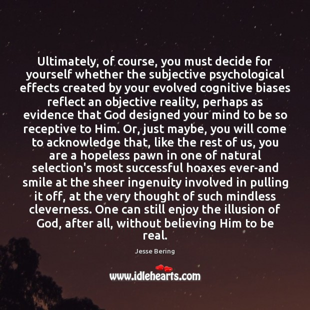 Ultimately, of course, you must decide for yourself whether the subjective psychological Image