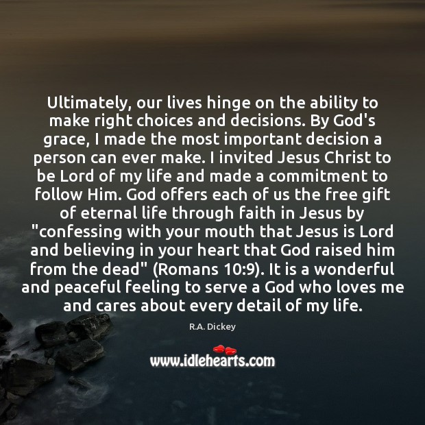 Ultimately, our lives hinge on the ability to make right choices and R.A. Dickey Picture Quote