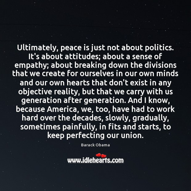 Ultimately, peace is just not about politics. It's about attitudes; about a Peace Quotes Image