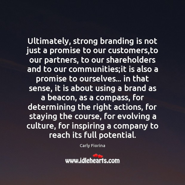 Ultimately, strong branding is not just a promise to our customers,to Carly Fiorina Picture Quote