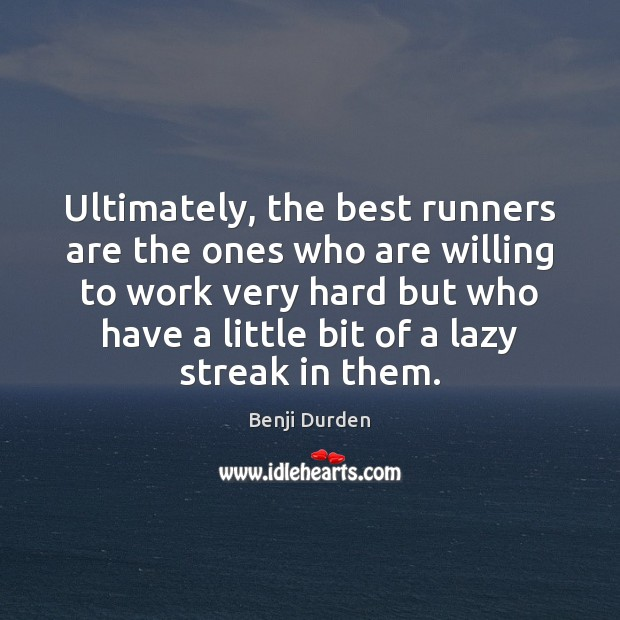 Image, Ultimately, the best runners are the ones who are willing to work