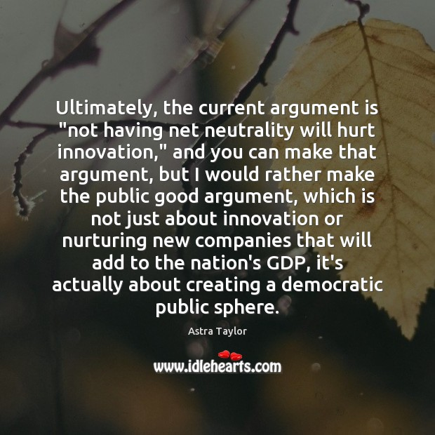 """Image, Ultimately, the current argument is """"not having net neutrality will hurt innovation,"""""""