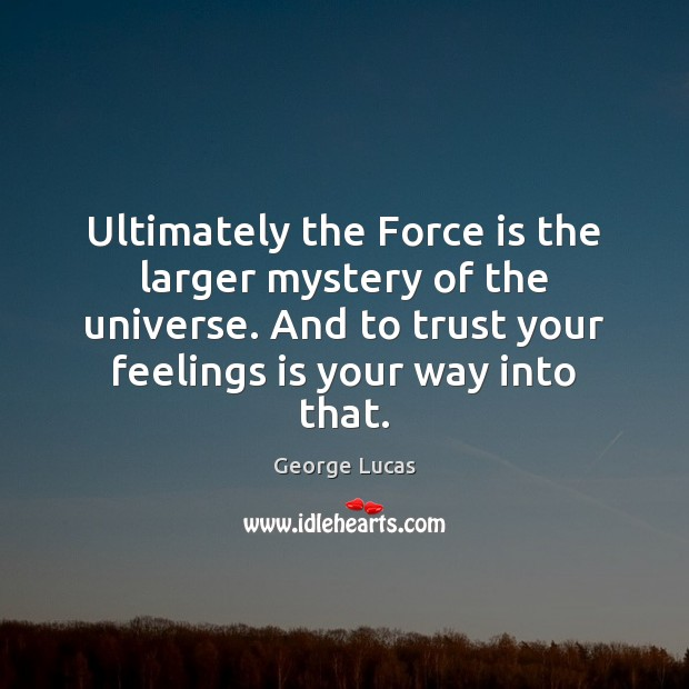 Ultimately the Force is the larger mystery of the universe. And to Image