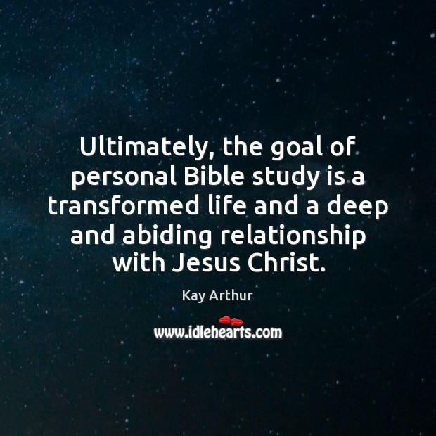 Image, Ultimately, the goal of personal Bible study is a transformed life and