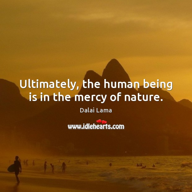 Ultimately, the human being is in the mercy of nature. Image