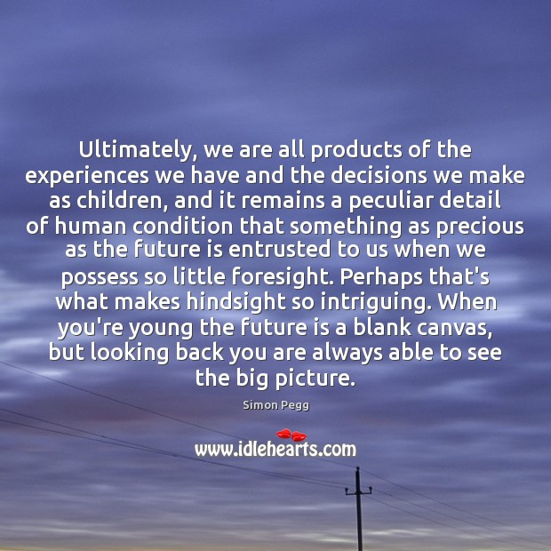 Image, Ultimately, we are all products of the experiences we have and the