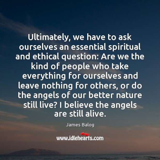 Ultimately, we have to ask ourselves an essential spiritual and ethical question: Image