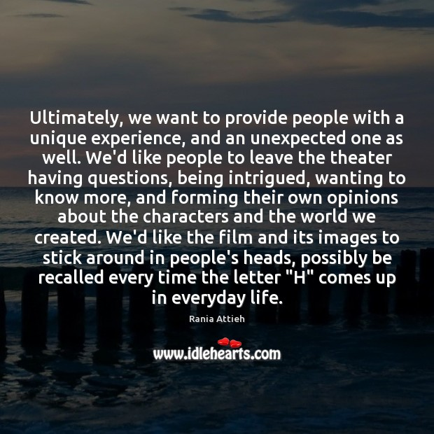 Ultimately, we want to provide people with a unique experience, and an Image