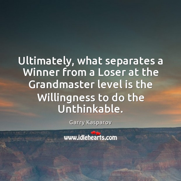 Garry Kasparov Picture Quote image saying: Ultimately, what separates a Winner from a Loser at the Grandmaster level