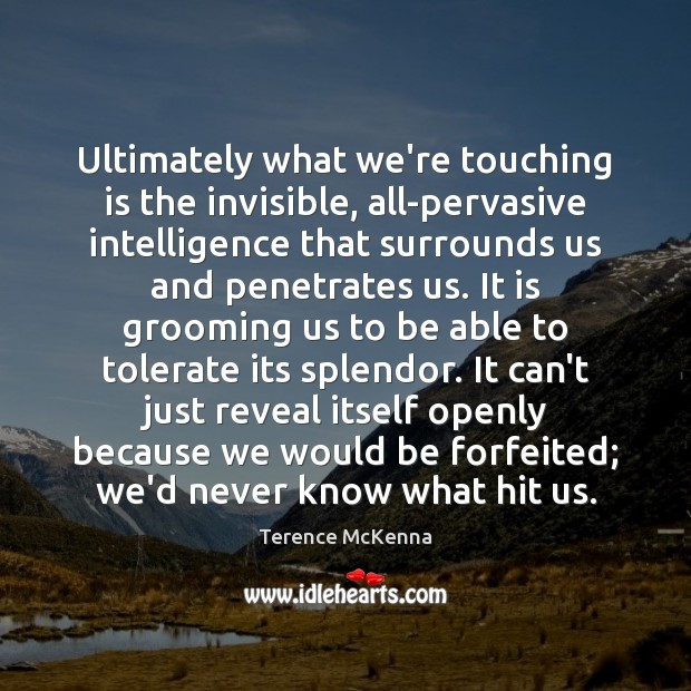 Image, Ultimately what we're touching is the invisible, all-pervasive intelligence that surrounds us