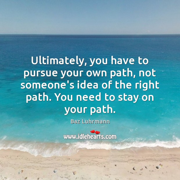 Image, Ultimately, you have to pursue your own path, not someone's idea of