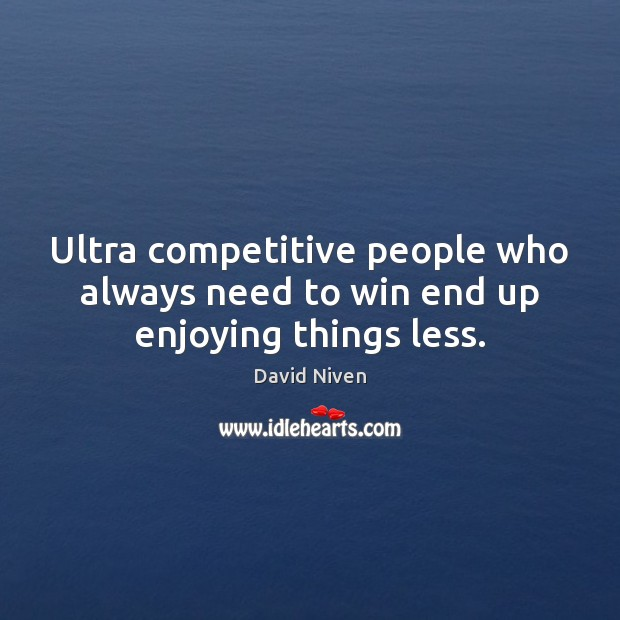 Ultra competitive people who always need to win end up enjoying things less. Image
