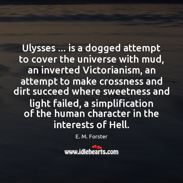 Image, Ulysses … is a dogged attempt to cover the universe with mud, an